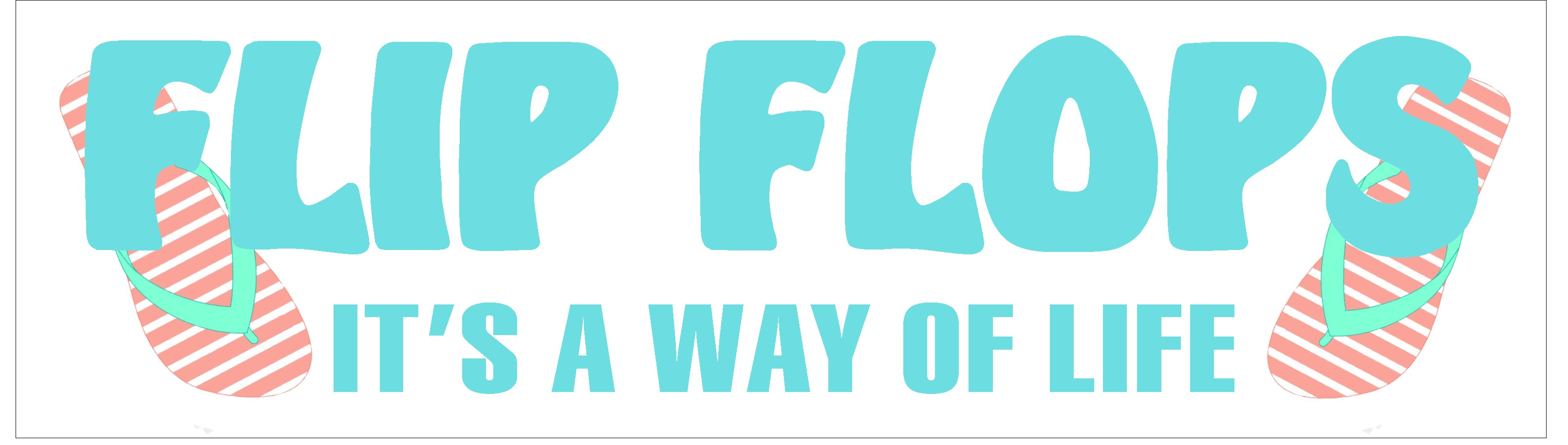 "FLIP FLOPS IT'S A WAY OF LIFE 10.5"" X 3"" WOODEN BLOCK SIGN"
