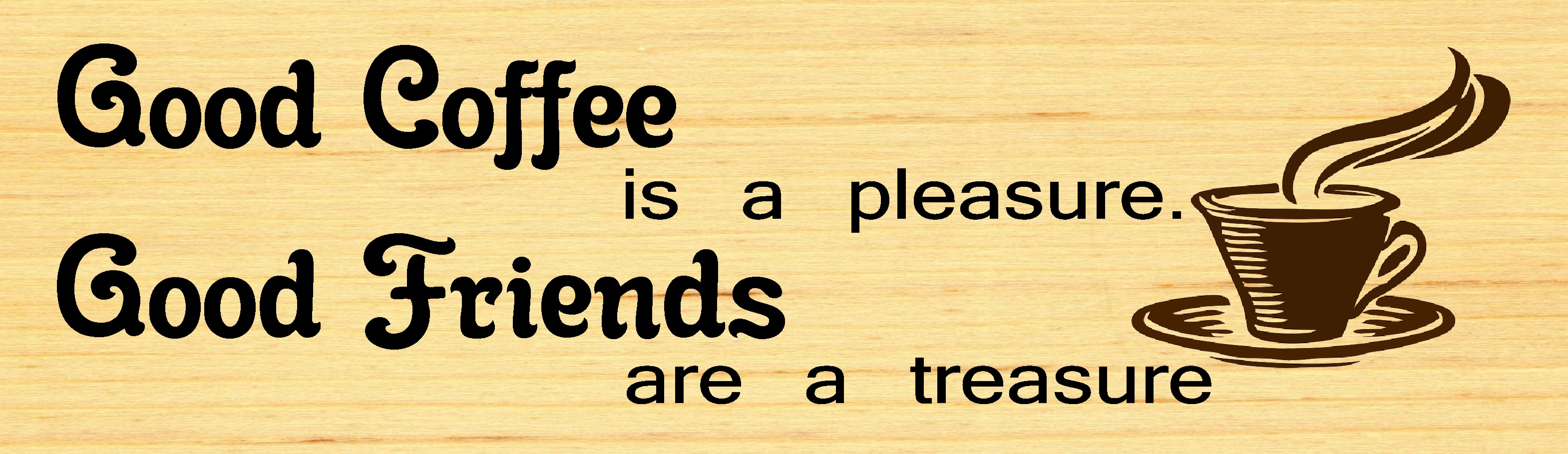 "GOOD COFFEE IS A PLEASURE. GOOD FRIENDS ARE A TREASURE 10.5"" X 3"" WOODEN BLOCK SIGN"