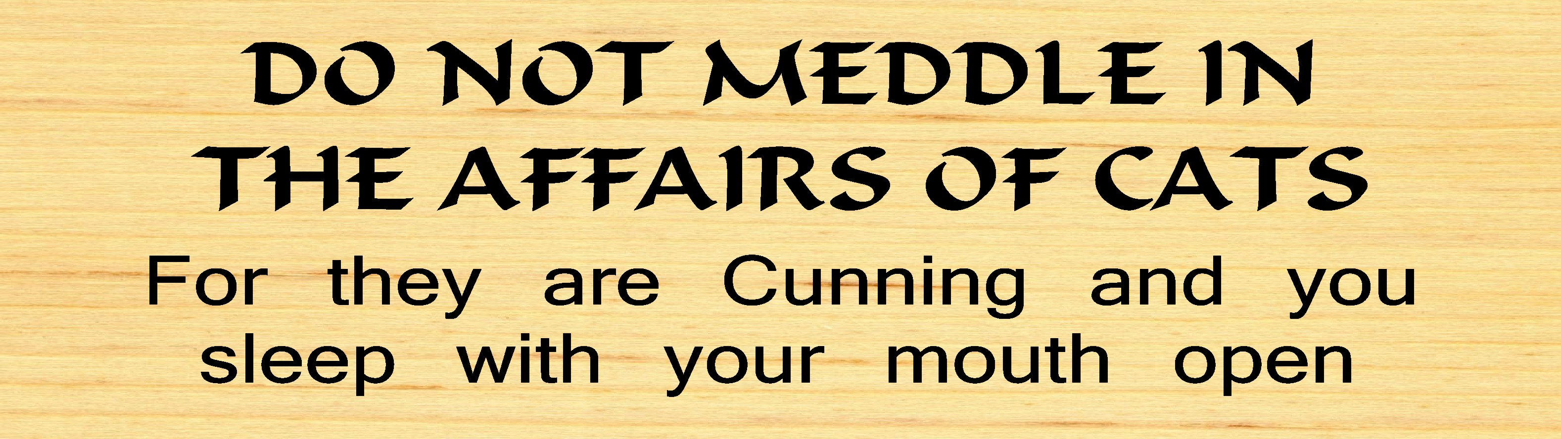 "DO NOT MEDDLE IN THE AFFAIRS OF CATS 10.5"" X 3"" WOODEN BLOCK SIGN"
