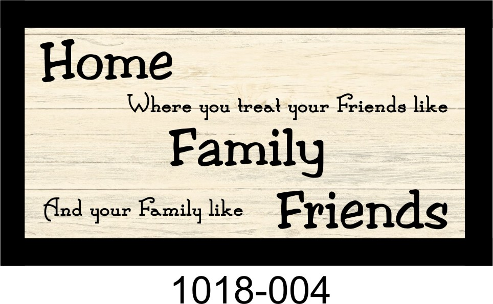"HOME IS WHERE YOU TREAT FRIENDS LIKE FAMILY 10"" x 18 3/4"" WOODEN PINE FRAMED SIGN"