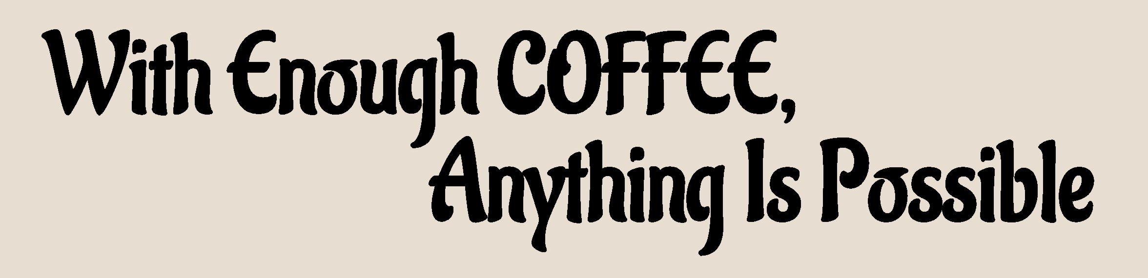 """WITH ENOUGH COFFEE ANYTHING IS POSSIBLE 8"""" WOODEN BLOCK SIGN"""