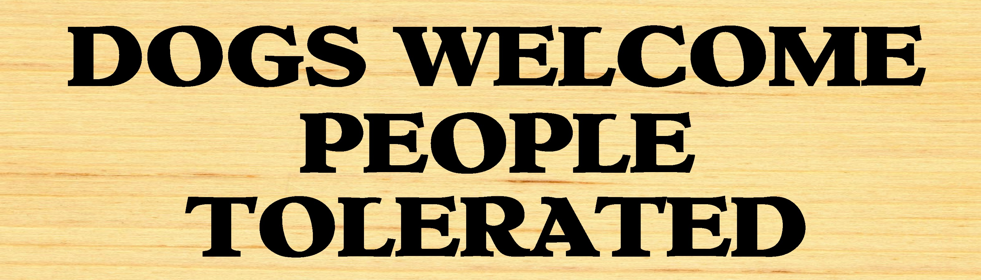"""DOGS WELCOME PEOPLE TOLERATED 10.5"""" X 3"""" WOODEN BLOCK SIGN"""