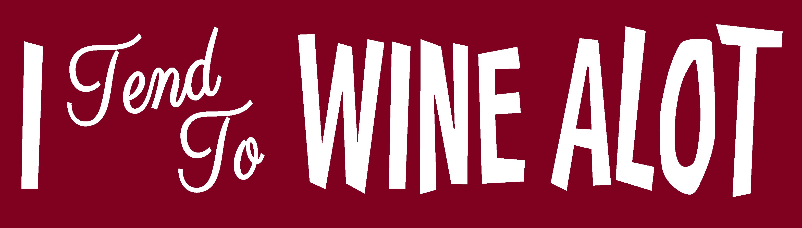 """I TEND TO WINE ALOT 10.5"""" X 3"""" WOODEN BLOCK SIGN"""