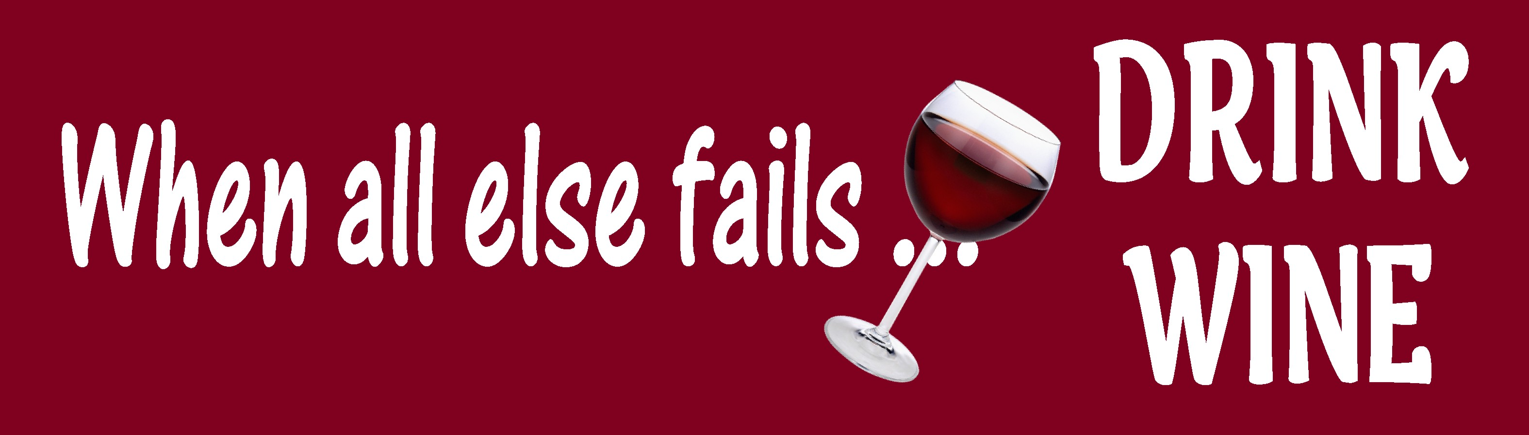 """WHEN ALL ELSE FAILS DRINK WINE 10.5"""" X 3"""" WOODEN BLOCK SIGN"""