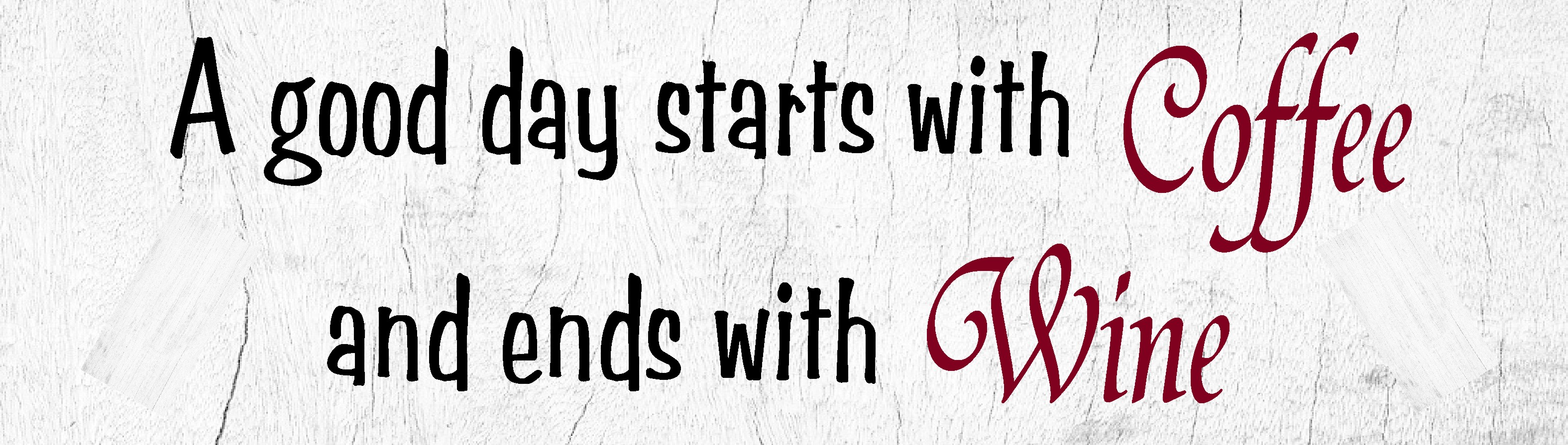 """A GOOD DAY STARTS WITH COFFEE AND ENDS WITH WINE 10.5' X 3"""" WOODEN BLOCK SIGN"""